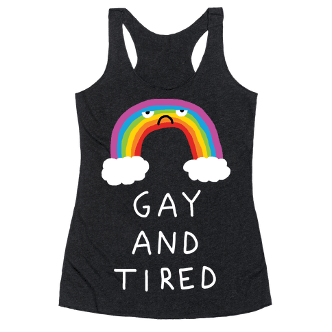 Gay And Tired