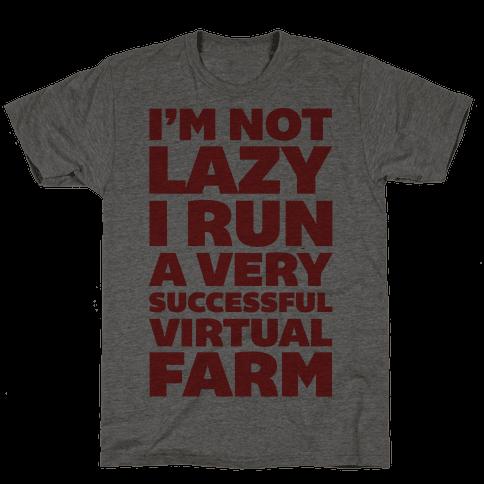 I'm Not Lazy I Run A Very Successful Virtual Farm
