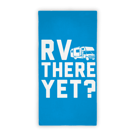 RV There Yet Towel
