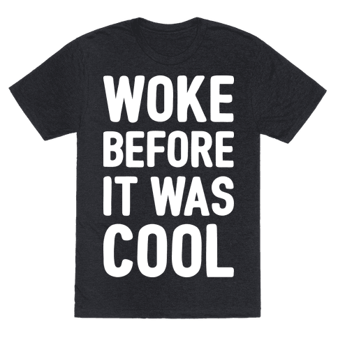 Woke Before It Was Cool
