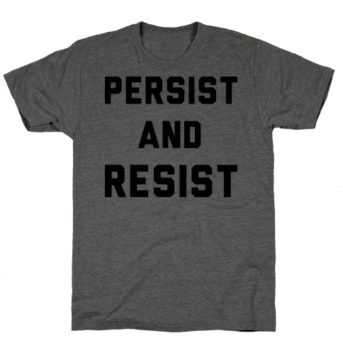Persist and Resist