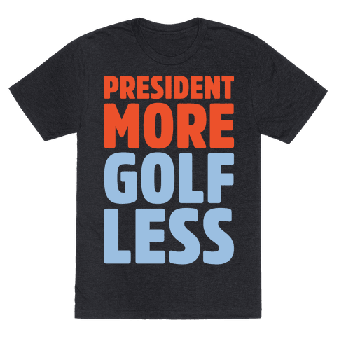 President More Golf Less White Print