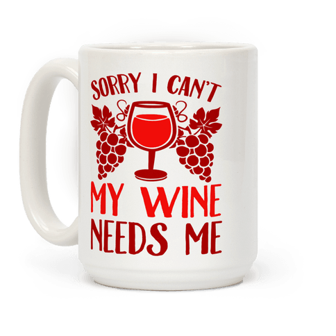 Sorry I Can't My Wine Needs Me