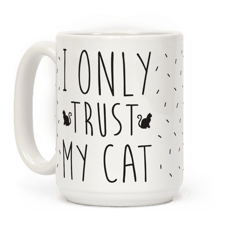 I Only Trust My Cat