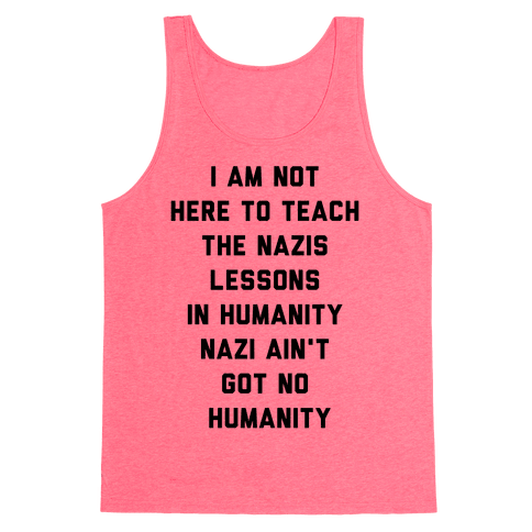 Not Here To Teach The Nazis Lessons In Humanity
