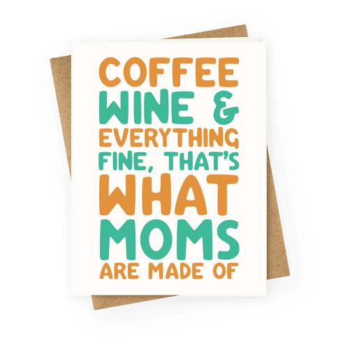 Coffee Wine & Everything Fine That's What Moms Are Made Of