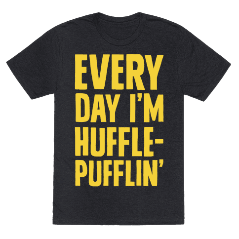 Every Day I'm Hufflepufflin