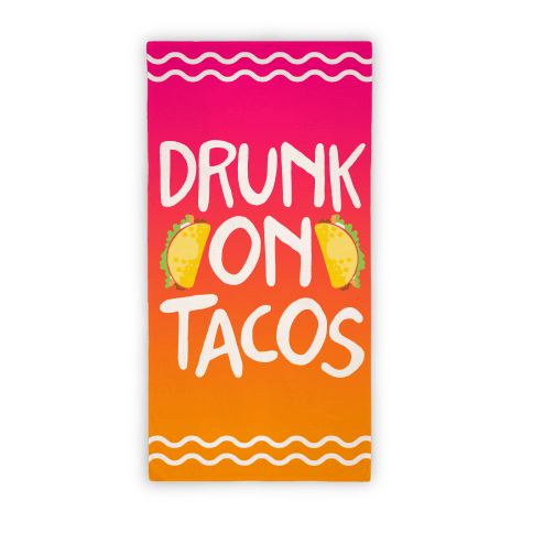Drunk On Tacos Towel