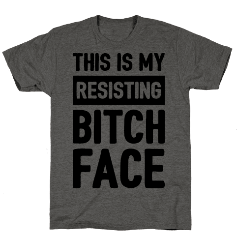 This Is My Resisting Bitch Face