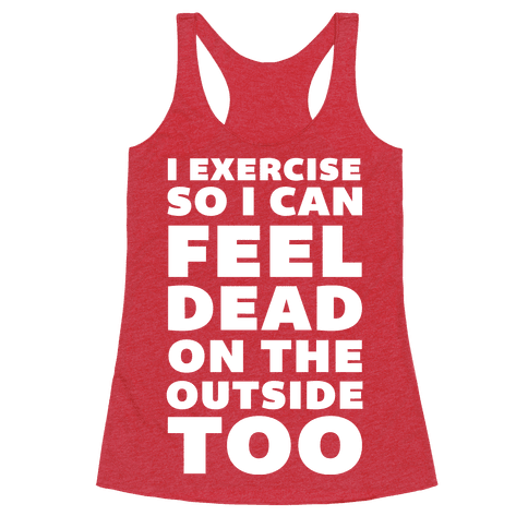 I Exercise So I Can Feel Dead On The Outside Too