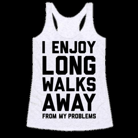I Enjoy Long Walks Away From My Problems