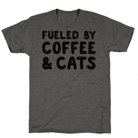 Fueled By Coffee And Cats