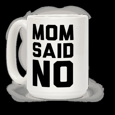 Mom Said No