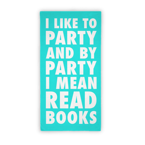 I Like To Party And By Party I Mean Read Books Towel