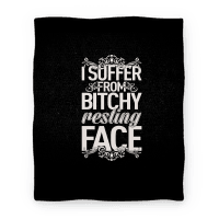I Suffer From Bitchy Resting Face Blanket