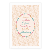 I'm a Mother I Don't Have Time For The Patriarchy Poster