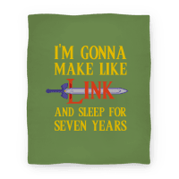 I'm Gonna Make Like Link And Sleep For Seven Years Blanket