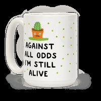 Against All Odds I'm Still Alive Mug