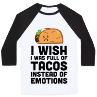 I Wish I Was Full Of Tacos Instead Of Emotions Baseball
