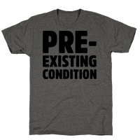 Pre-Existing Condition Tee
