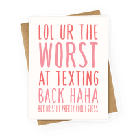 Lol Ur The Worst At Texting Back