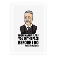 I Hope Karma Slaps You In The Face Before I Do -Teddy Roosevelt Poster