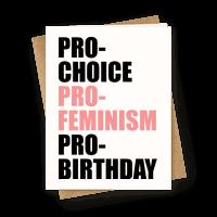 Pro-Choice Pro-Feminism Pro-Birthday