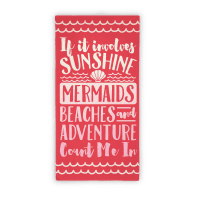 If It Involves Sunshine, Mermaids, Beaches and Adventure Count Me In Beach Towel Towel