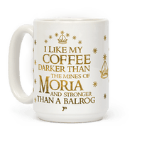 I Like my Coffee Darker Than the Mines of Moria