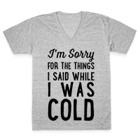 I'm Sorry For The Things I Said While I Was Cold Vneck