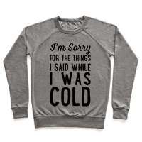 I'm Sorry For The Things I Said While I Was Cold Sweatshirt