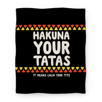 Hakuna Your Tatas (It Means Calm Your Tits) Blanket