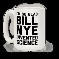 I'm So Glad Bill Nye Invented Science Mug