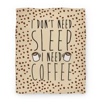 I Don't Need Sleep I Need Coffee Blanket