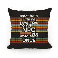 Don't Mess With Me I Was Mean To An NPC
