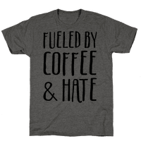 Fueled By Coffee & Hate Tee