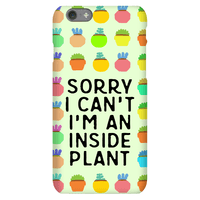 Sorry I Can't I'm An Inside Plant Phonecase