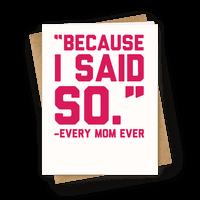 Because I Said So -Every Mom Ever Greetingcard
