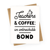 Teaching and Coffee: an Unbreakable Bond Greetingcard