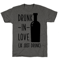 Drunk In Love (jk just drunk) Tee