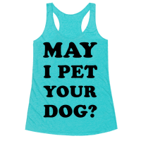 May I Pet Your Dog Racerback