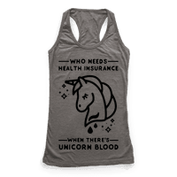 Who Needs Health Insurance When Theres Unicorn Blood Racerback