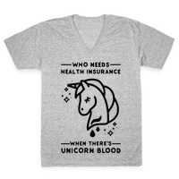 Who Needs Health Insurance When Theres Unicorn Blood Vneck