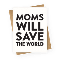 Moms Will Save The World Greetingcard
