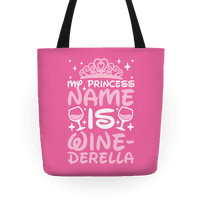 My Princess Name Is Winederella Tote