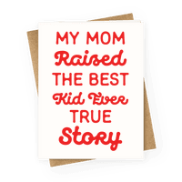 My Mom Raised The Best Kids Ever True Story Greetingcard