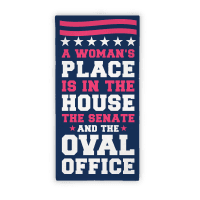 A Woman's Place Is In The House The Senate and The Oval Office Towel