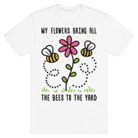 My Flowers Bring All The Bees To The Yard