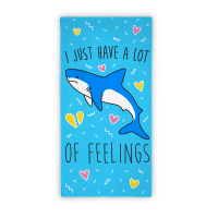 I Just Have A Lot Of Feelings - Shark Towel