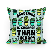 Gardening Is Cheaper Than Therapy Pillow